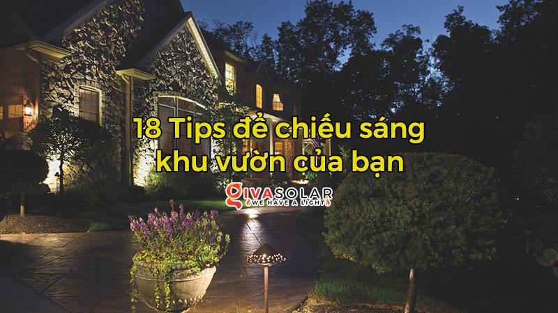 18 Tips để chiếu sáng khu vườn của bạn