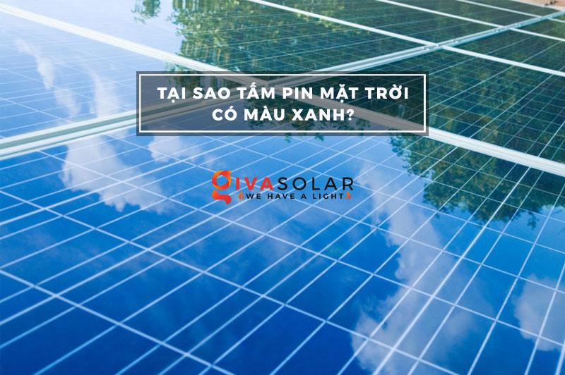 Tai sao các tấm pin mặt trời lại có màu xanh?